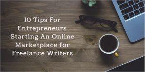 10 Tips For Entrepreneurs Starting an Online Marketplace for Freelance Writers